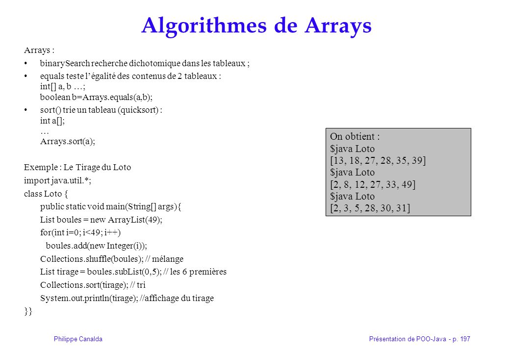 Algorithmes de Arrays On obtient : $java Loto [13, 18, 27, 28, 35, 39]